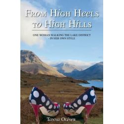 From High Heels to High Hills, One Woman Walking the Lake District - in Her Own Style by Tanya Oliver, 9781908779021.