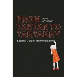 From Tartan to Tartanry, Scottish Culture, History and Myth by Ian Brown, 9780748638772.