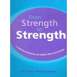 From Strength to Strength, A Manual for Professionals Who Facilitate Diverse Parent Groups by Pat Jewell, 9780864315311.