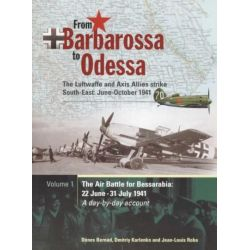 From Barbarossa to Odessa, The Luftwaffe and Axis Allies Strike South-East : June-October 1941 : Volume 1 : The Air Battle for Bessarabia : 22 June-31 Jul by Denes Bernad, 9781857802733.