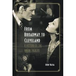 From Broadway to Cleveland, A History of the Hanna Theatre by John Vacha, 9780873389051.