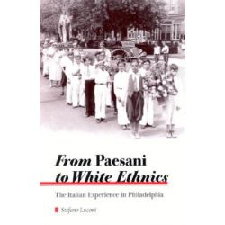 From Paesani to White Ethnics, The Italian Experience in Philadelphia by Stefano Luconi, 9780791448571.
