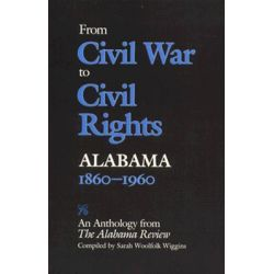 """From Civil War to Civil Rights, Alabama, 1860-1960 - An Anthology by """"Alabama Review"""", 9780817303419."""