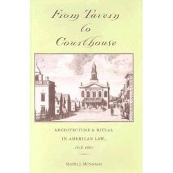 From Tavern to Courthouse, Architecture and Ritual in American Law, 1658-1860 by Martha J. McNamara, 9780801873959.