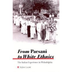 From Paesani to White Ethics, The Italian Experience in Phildelphia by Stefano Luconi, 9780791448588.