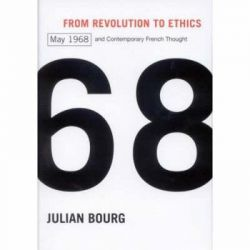 From Revolution to Ethics, May 1968 and Contemporary French Thought by Julian Bourg, 9780773531994.