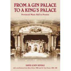 From a Gin Palace to a King's Palace, Provincial Music Hall in Preston by David John Hindle, 9780752444536.