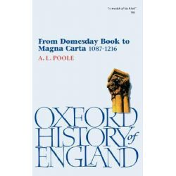From Domesday Book to Magna Carta, 1087-1216 by Austin Lane Poole, 9780192852878.