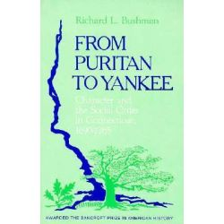 From Puritan to Yankee, Character and the Social Order in Connecticut, 1690-1765 by Richard L. Bushman, 9780674325517.