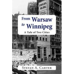 From Warsaw to Winnipeg, A Tale of Two Cities by Stefan A. Carter, 9780889629370.