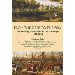 From the Deer to the Fox, The Hunting Transition and the Landscape, 1600-1850 by Mandy de Belin, 9781909291041.