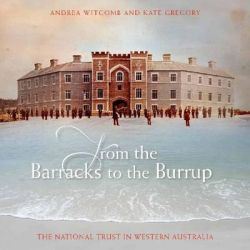 From the Barracks to the Burrup, The National Trust in Western Australia by Andrea Witcomb, 9781921410246.