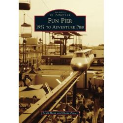 Fun Pier, 1957 to Adventure Pier by Scott Hand, 9780738576930.