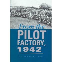 From the Pilot Factory, 1942 by William P. Mitchell, 9781585443871.