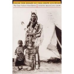 From the Heart of the Crow Country, The Crow Indians' Own Stories by Joseph Medicine Crow, 9780803282636.
