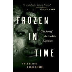 Frozen in Time, The Fate of the Franklin Expedition by Owen Beattie, 9781553650607.