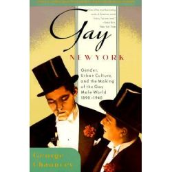 Gay New York, Gender, Urban Culture, and the Making of the Gay Male World 1890-1940 by George Chauncey, 9780465026210.