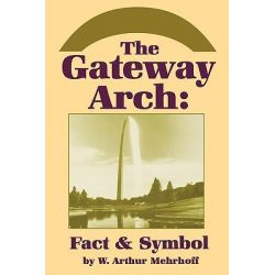 Gateway Arch Fact & Symbol, Fact & Symbol by Mehrhoff, 9780879725686.