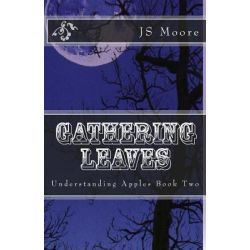 Gathering Leaves, Understanding Apples Book Two by Bethany Ruth Moore, 9781466426429.