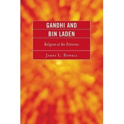 Gandhi and Bin Laden, Religion at the Extremes by James L. Rowell, 9780761847663.