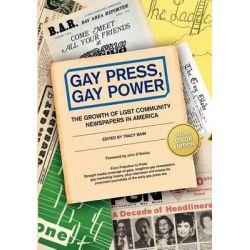 Gay Press, Gay Power, The Growth of Lgbt Community Newspapers in America (Color) by Tracy Baim, 9781481047210.