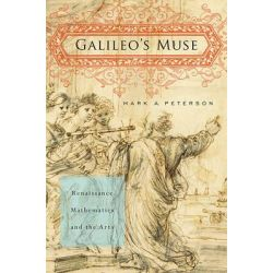 Galileo's Muse, Renaissance Mathematics and the Arts by Mark A. Peterson, 9780674059726.