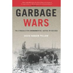 Garbage Wars, The Struggle for Environmental Justice in Chicago by David Naguib Pellow, 9780262661874.