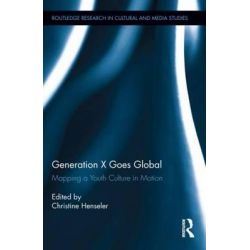 Generation X Goes Global, Mapping a Youth Culture in Motion by Christine Henseler, 9780415699440.