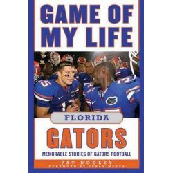 Game of My Life Florida Gators, Memorable Stories of Gators Football by Pat Dooley, 9781613210093.