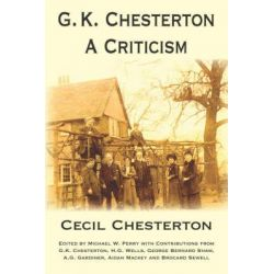G. K. Chesterton, a Criticism by Cecil Chesterton, 9781587420597.