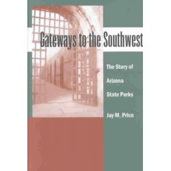 Gateways to the Southwest, The Story of Arizona State Parks by Jay M. Price, 9780816522873.