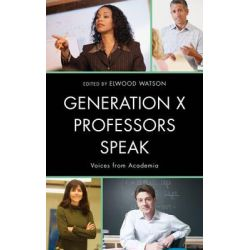 Generation X Professors Speak, Voices from Academia by Elwood Watson, 9780810890701.