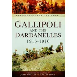 Gallipoli and the Dardanelles 1915-1916, Despatches from the Front by John Grehan, 9781781593448.