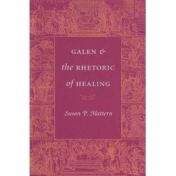 Galen and the Rhetoric of Healing by Susan P. Mattern, 9780801888359.