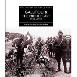 Gallipoli and the Middle East 1914 - 1918, From the Dardanelles to Mesopotamia by Edward J. Erickson, 9781906626150.
