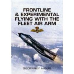 Front-Line and Experimental Flying with the Fleet Air Arm by Geoffrey Higgs, 9781848842625.