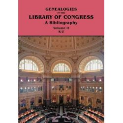 Genealogies in the Library of Congress, A Bibliography. Volume II, Families K-Z by Library of Congress, 9780806316659.