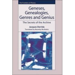 Geneses, Genealogies, Genres and Genius, The Secrets of the Archive by Jacques Derrida, 9780748621293.