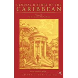 General History of the Caribbean--UNESCO, Vol. 3, The Slave Societies of the Caribbean by Professor Franklin Knight, 9781403975911.