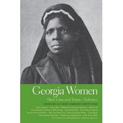 Georgia Women, Their Lives and Times v. 1 by Ann Short Chirhart, 9780820333366.