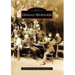 German Milwaukee by Jennifer Watson Schumacher, 9780738560373.