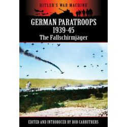 German Paratroops 1939-45, The Fallschirmjager by Bob Carruthers, 9781781591123.