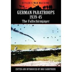 German Paratroops 1939-45, The Fallschirmj Ger by Bob Carruthers, 9781781580837.