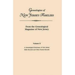 Genealogies of New Jersey Families. from the Genealogical Magazine of New Jersey. Volume II, A Genealogical Dictionary of New Jersey by Charles Carroll Gardner; Bible Records and Other Family