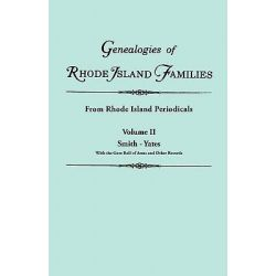 Genealogies of Rhode Island Families [Articles Extracted] from Rhode Island Periodicals. in Two Volumes. Volume II, Smith - Yates (with the Gore Roll of Arms and Other Records) by Rhode Island,