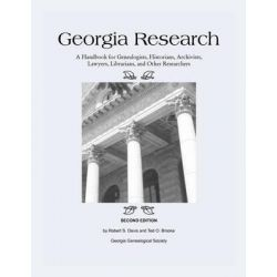 Georgia Research, A Handbook for Genealogists, Historians, Archivists, Lawyers, Librarians, and Other Researchers by Robert S Davis, 9780978991630.