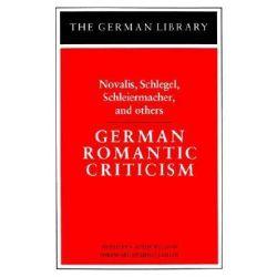 German Romantic Criticism, Novalis, Schlegel, Schleiermacher, and others by Friedrich Schlegel, 9780826402622.
