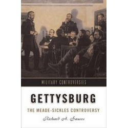 Gettysburg, The Meade-Sickles Controversy by Richard A. Sauers, 9781574884883.