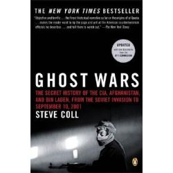 Ghost Wars, The Secret History of the CIA, Afghanistan, and Bin Laden, from the Soviet Invasion to September 10, 2001 by Steve Coll, 9780143034667.