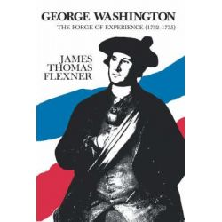 George Washington, The Forge of Experience 1732 - 1775 - Volume I by James Thomas Flexner, 9780316285971.